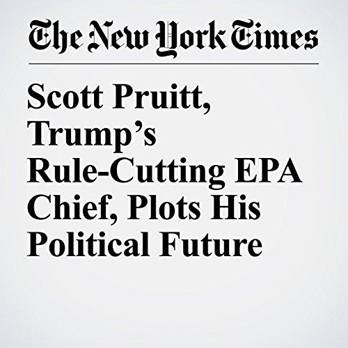 Scott Pruitt, Trump's Rule-Cutting EPA Chief, Plots His Political Future copertina