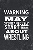 Warning May Spontaneously Start Talking About Wrestling: Journal For Wrestlers - Best Funny Gift For Coach, Trainer, Woman, Men, Guy, Girl - Vintage Black Cover 6'x9' Notebook