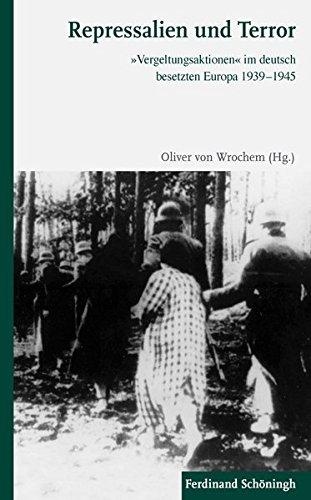 """Repressalien und Terror: """"Vergeltungsaktionen"""" im deutsch besetzten Europa 1939-1945"""