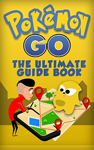 Pokemon Go: The Ultimate Guide Book From Beginner to Mastery with Tips, Tricks, Hints and Game Hacks (iOs, Android, Secrets, Pokedex, Gym Strategies, Walkthrough) (English Edition)