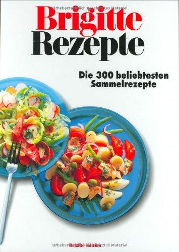 BRIGITTE Rezepte: Die 300 beliebtesten Sammelrezepte