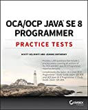 OCA / OCP Java SE 8 Programmer Practice Tests: Exam 1Z0-808 and Exam 1Z0-809 - Scott Selikoff