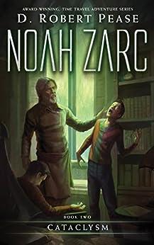 [D. Robert Pease, Lane Diamond, William Hampton]のNoah Zarc: Cataclysm (Book 2): A YA Time Travel Adventure (English Edition)