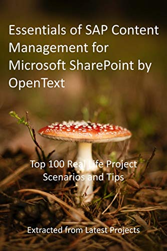 Essentials of SAP Content Management for Microsoft SharePoint by OpenText: Top 100 Real Life Project Scenarios and Tips : Extracted from Latest Projects (English Edition)