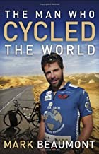 The Man Who Cycled the World by Mark Beaumont (2011-06-28)