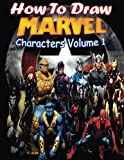 How to Draw Marvel Characters Volume 1: Draw Marvel's...