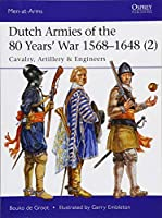 Dutch Armies of the 80 Years' War 1568-1648 (2): Cavalry, Artillery & Engineers (Men-at-Arms)