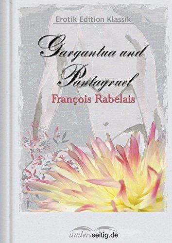 Gargantua und Pantagruel: Erotik Edition Klassik (German Edition)