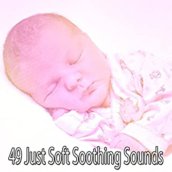 49 Just Soft Soothing Sounds