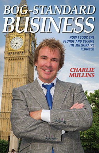 Bog-Standard Business - How I took the plunge and became the Millionaire Plumber (English Edition)