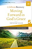 Moving Forward in God's Grace: The Journey Continues, Participant's Guide 5: A Recovery Program Based on Eight Principles from the Beatitudes (Celebrate Recovery) (English Edition)