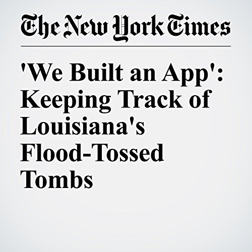 'We Built an App': Keeping Track of Louisiana's Flood-Tossed Tombs cover art