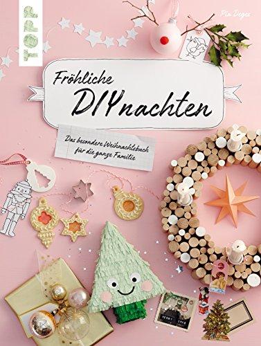Fröhliche DIYnachten: Das besondere Weihnachtsbuch für die ganze Familie