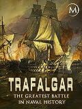 Trafalgar: The Greatest Battle in Naval...