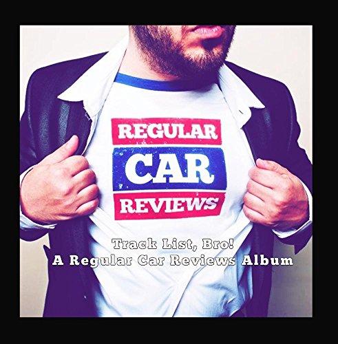 Track List, Bro! (A Regular Car Reviews Album)