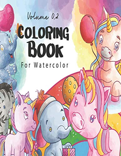Coloring Book for Watercolor Volume 0.2: Watercolor Coloring Book Kids. 6 Cute Illustrations with 6 Reference Pages for Inspiration!