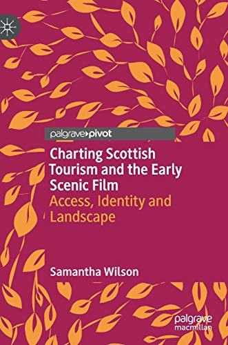 Charting Scottish Tourism and the Early Scenic Film: Access, Identity and Landscape