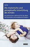 Die motorische und perzeptuelle Entwicklung des Kindes: Ein praktisches Lehrbuch für die Arbeit mit normalen und retardierten Kindern