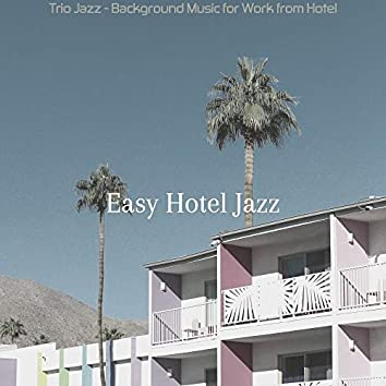 Trio Jazz - Background Music for Work from Hotel