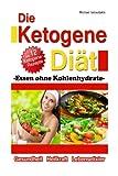 Die Ketogene Diät: Essen ohne Kohlenhydrate -Gewichtsreduktion (Abnehmen), Krebstherapie, Epilepsie, Alzheimerprävention- [WISSEN KOMPAKT / Low Carb]