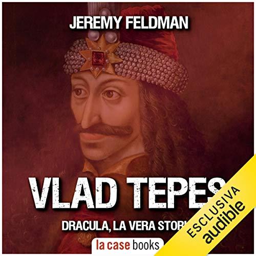 Vlad Tepes. Dracula, la vera storia copertina