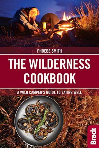 The Wilderness Cookbook: A Wild Camper's Guide to Eating Well (Bradt Travel Guides (Bradt on Britain))