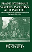Voters, Patrons, and Parties: The Unreformed Electoral System of Hanoverian England, 1734-1832
