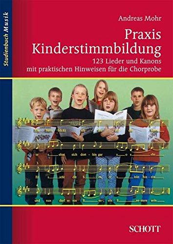 Praxis Kinderstimmbildung: 123 Lieder und Kanons mit praktischen Hinweisen für die Chorprobe (Studienbuch Musik)