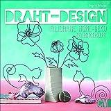Draht-Design. Filigrane Home-Deko selbst gemacht. Aktuelle Motive zum Nachbasteln. Mit Vorlagen in...