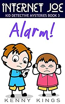 Alarm!: Chapter Book for Kids 6 to 12 (Internet Joe Kid Detective Mysteries 3) by [Kenny Kings]