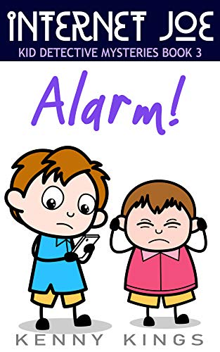 Alarm!: Chapter Book for Kids 6 to 12 (Internet Joe Kid Detective Mysteries 3) (English Edition)