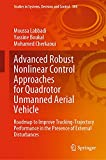Advanced Robust Nonlinear Control Approaches for Quadrotor Unmanned Aerial Vehicle: Roadmap to Improve Tracking-Trajectory Performance in the Presence ... and Control Book 384) (English Edition)