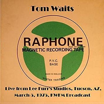 Live From Lee Furr's Studios, Tucson, AZ, March 5th 1975, KWFM Broadcast