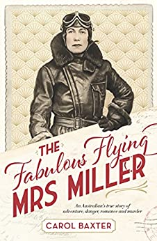 The Fabulous Flying Mrs Miller: An Australian's true story of adventure, danger, romance and murder by [Carol Baxter]