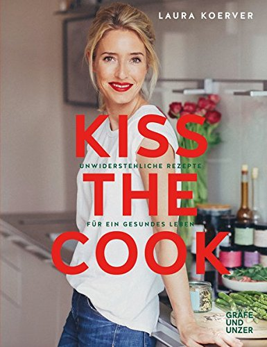 Kiss the Cook: Unwiderstehliche Rezepte für ein gesundes Leben (Gräfe und Unzer Einzeltitel)