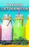 BATIDOS CETOGÉNICOS: 30 recetas de batidos bajos en carbohidratos para la dieta cetogénica y baja en carbohidratos, batidos para perder peso, recetas