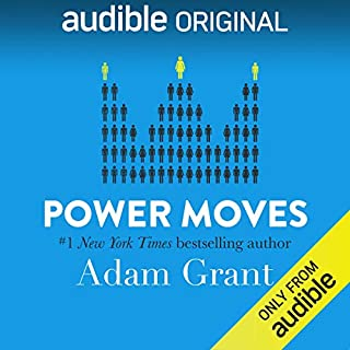 Power Moves     Lessons from Davos              By:                                                                                                                                 Adam Grant                               Narrated by:                                                                                                                                 Adam Grant                      Length: 3 hrs and 3 mins     12,494 ratings     Overall 4.3