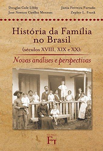 História da Família no Brasil (séculos XVIII, XIX e XX): Novas Análises e Perspectivas