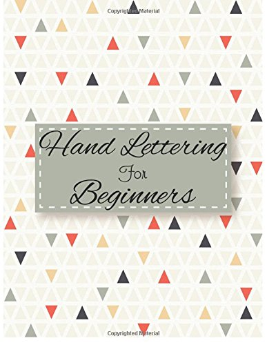 Hand Lettering For Beginners: 4 Styles of Calligraphy Practice Paper Angles Line, Straight Line, Dual Brush Pens of Calligraphy Practice Paper With Over 120 Pages