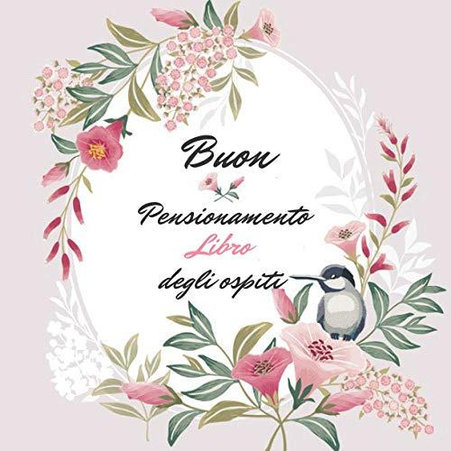 Buon Pensionamento Libro degli ospiti: Un regalo di pensionamento per donne e uomini | Uccello carino su un ramo floreale in primavera per una festa ... per congratulazioni (Buon pensionamento)