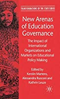 New Arenas of Education Governance: The Impact of International Organizations and Markets on Educational Policy Making (Transformations of the State)
