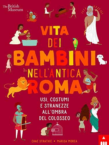 Vita dei bambini nell'Antica Roma. Usi costumi e stranezze all'ombra del Colosseo