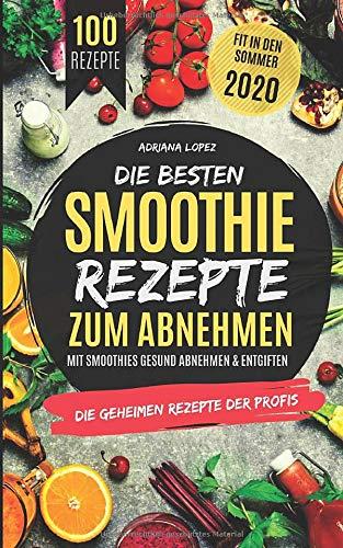Die besten Smoothie Rezepte zum Abnehmen: Mit Smoothies Gesund Abnehmen & Entgiften