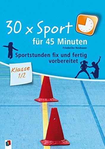30 x Sport für 45 Minuten – Klasse 1/2: Sportstunden fix und fertig vorbereitet