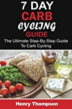 7 Day Carb Cycling Diet: The Ultimate Step-by-Step Guide To Rapid Weight Loss, Delicious Recipes and Meal Plans (carbohydrate cycling, carbcycling for ... loss/health/ketogenic/gains/highprotein)