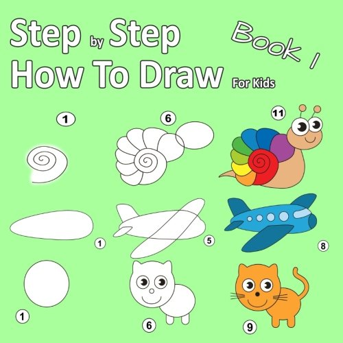 Step By Step How To Draw For Kids Book 1: Learning how to draw for kids age 3 - 10 and beginners, easy drawing, with space for practice