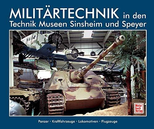 Militärtechnik in den Technik Museen Sinsheim und Speyer: Panzer - Kraftfahrzeuge - Lokomotiven - Flugzeuge