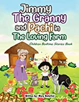 Jimmy The Granny and Pachi in the loving farm: Children bedtime stories book (Prescolare Mary Beterlini)
