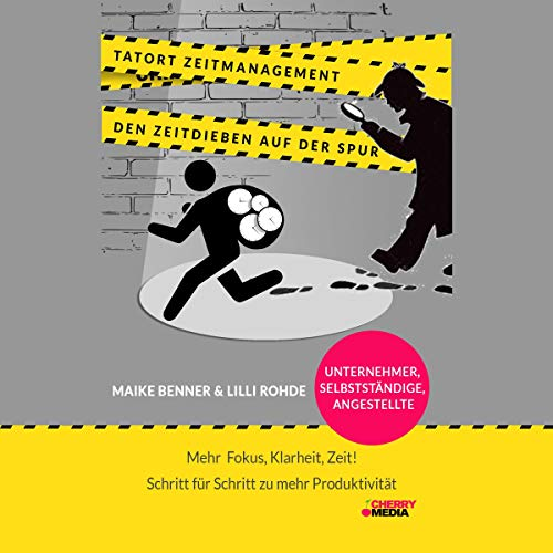 Tatort Zeitmanagement - den Zeitdieben auf der Spur Audiobook By Lili Rohde, Maike Benner cover art