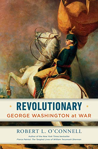 Compare Textbook Prices for Revolutionary: George Washington at War  ISBN 9780812996999 by O'Connell, Robert L.